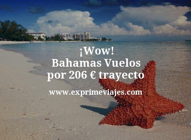 Wow Bahamas Vuelos por 206 euros trayecto