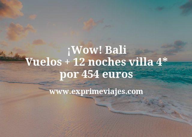 Wow Bali Vuelos mas 12 noches villa 4 estrellas por 454 euros