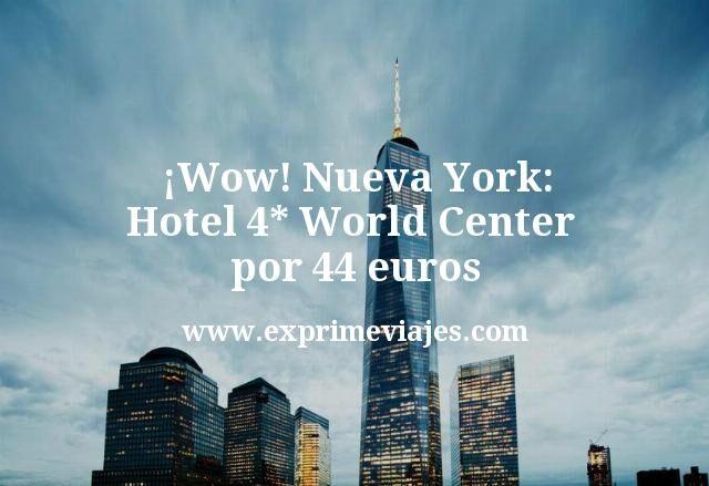 Wow Nueva York Hotel 4 estrellas World Center por 44 euros