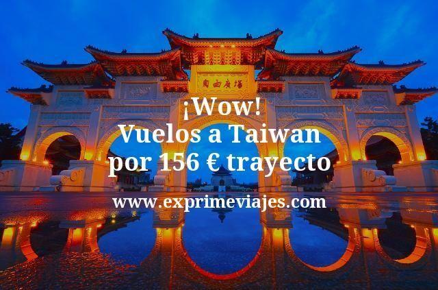 Wow Vuelos a Taiwan por 156 euros trayecto