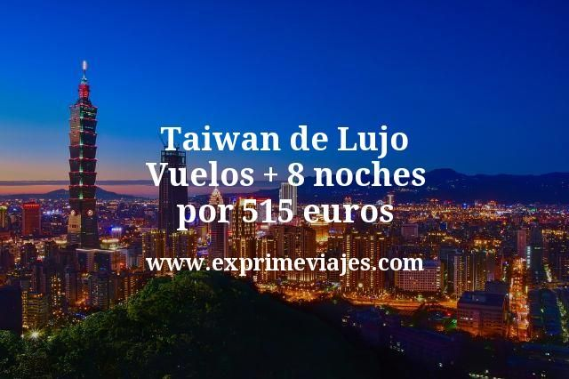 Taiwan de Lujo Vuelos mas 8 noches por 515 euros