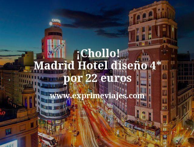 ¡Chollo! Madrid: Hotel diseño 4* por 22euros