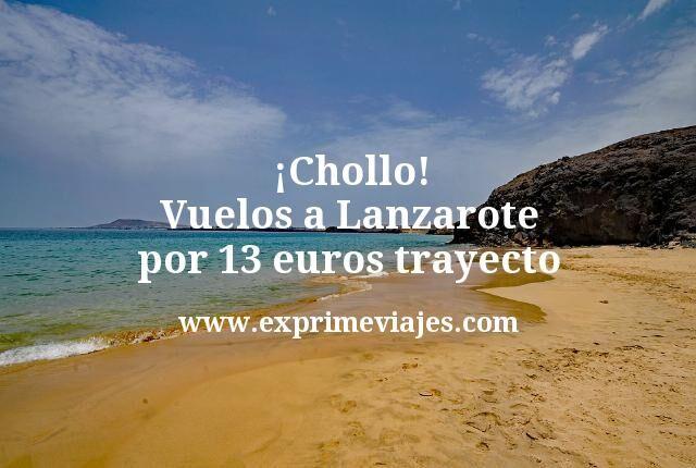 Chollo Vuelos a Lanzarote por 13 euros trayecto