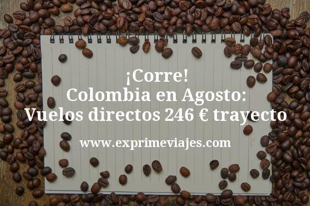 Corre Colombia en Agosto Vuelos directos 246 euros trayecto