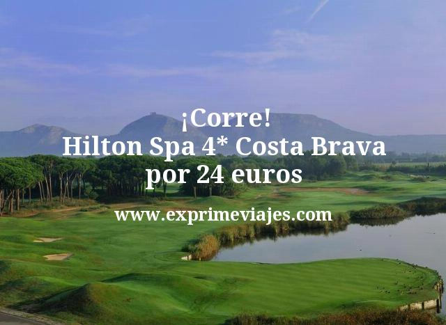 Corre Hilton Spa 4 estrellas Costa Brava por 24 euros