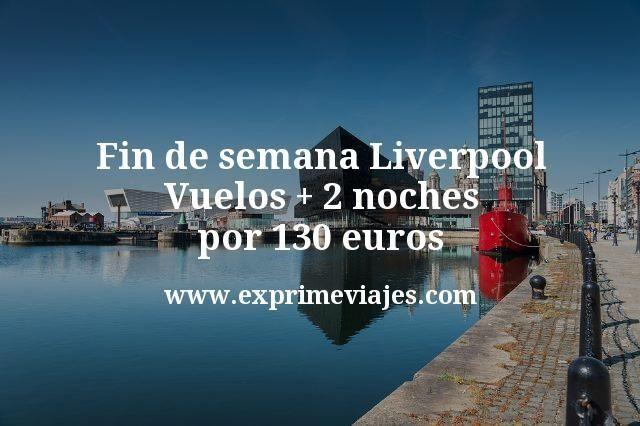 Fin de semana Liverpool: Vuelos + 2 noches por 130euros