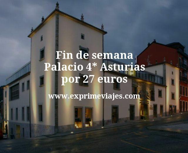 Fin de semana Palacio 4 estrellas Asturias por 27 euros