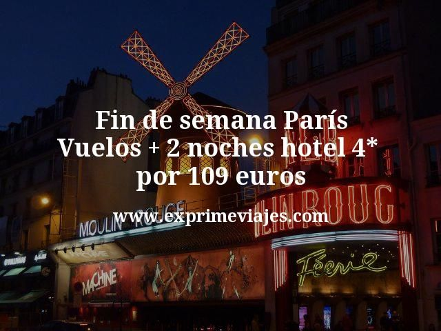Fin de semana Paris Vuelos mas 2 noches hotel 4 estrellas por 109 euros