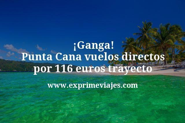 Ganga Punta Cana vuelos directos por 116 euros trayecto