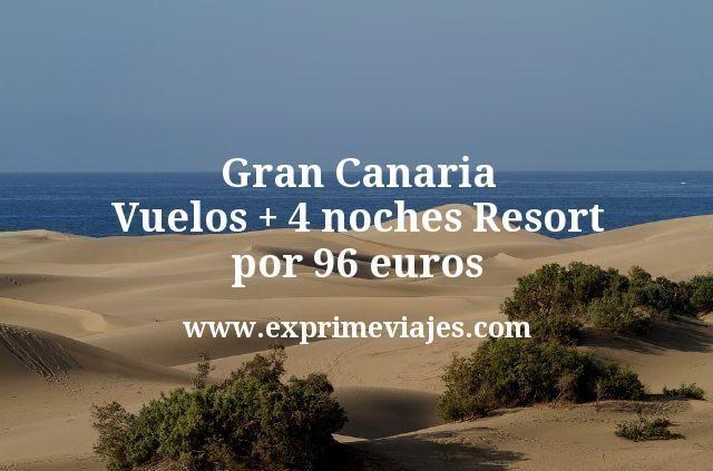 Gran Canaria Vuelos mas 4 noches Resort por 96 euros