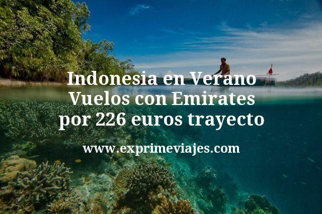 Indonesia en Verano Vuelos con Emirates por 226 euros trayecto