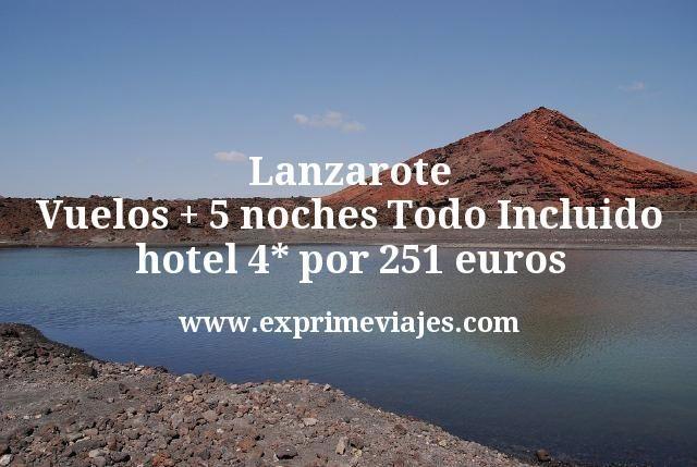 Lanzarote Vuelos mas 5 noches Todo Incluido hotel 4 estrellas por 251 euros