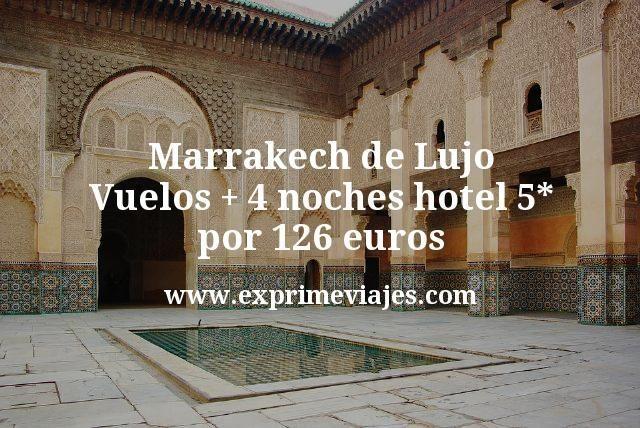 Marrakech de Lujo Vuelos mas 4 noches hotel 5 estrellas por 126 euros