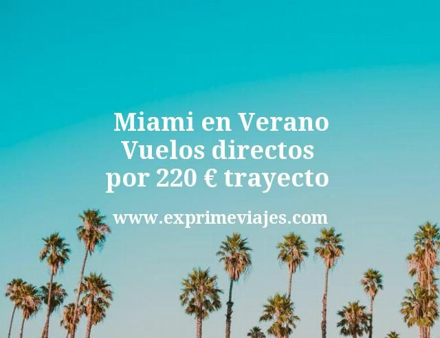 Miami en Verano Vuelos directos por 220 euros trayecto