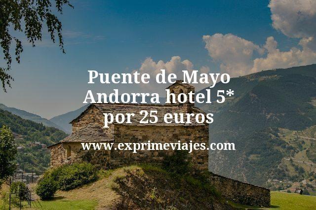 Puente de Mayo Andorra hotel 5 estrellas por 25 euros