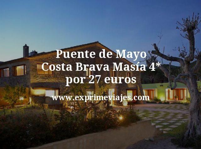 Puente de Mayo Costa Brava Masia 4 estrellas por 27 euros