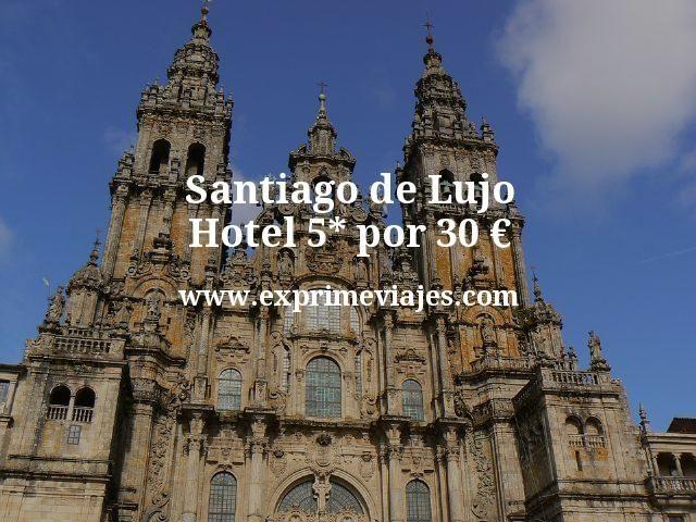 Santiago de Lujo: Hotel 5* por 30euros