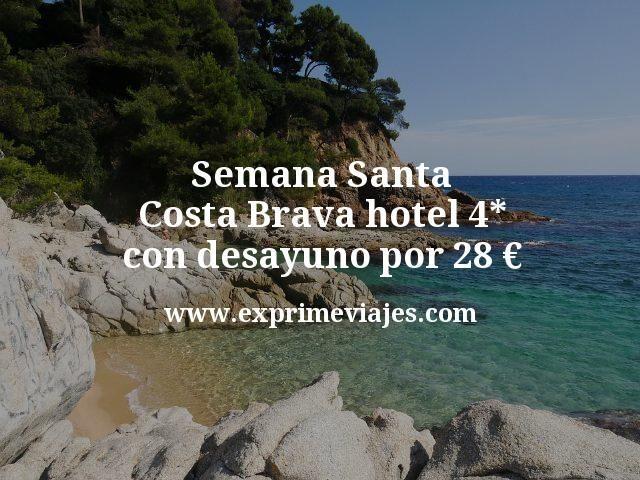 Semana Santa Costa Brava hotel 4 estrellas con desayuno por 28 euros