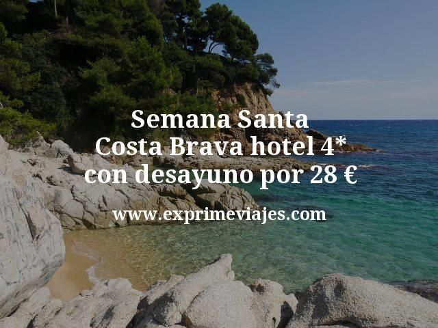Semana Santa Costa Brava: hotel 4* con desayuno por 28euros