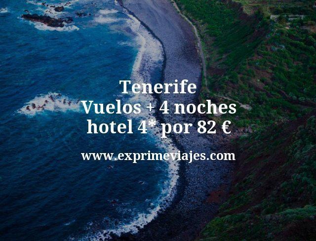 Tenerife Vuelos mas 4 noches hotel 4 estrellas por 82 euros