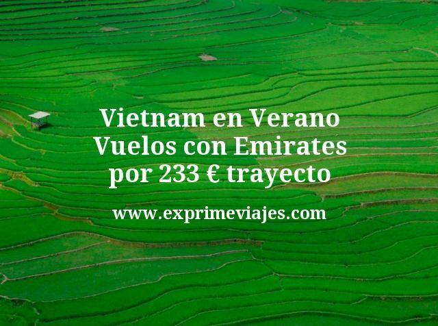 Vietnam en Verano Vuelos con Emirates por 233 euros trayecto