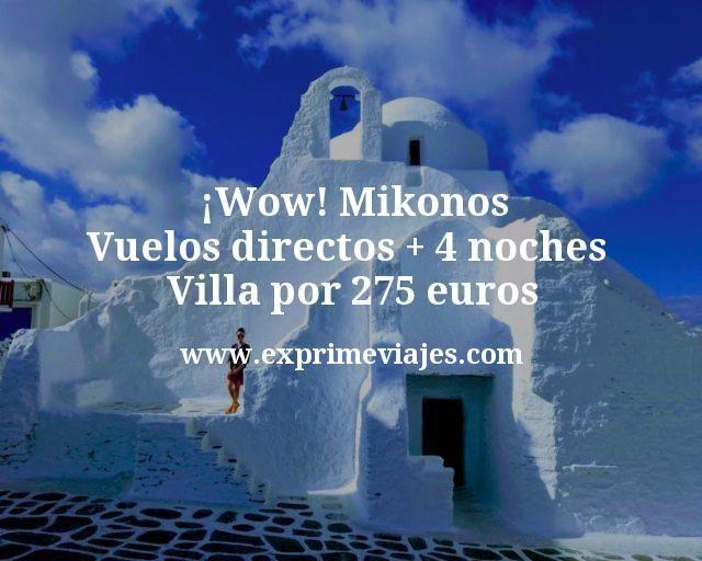 Wow Mikonos Vuelos directos mas 4 noches Villa por 275 euros