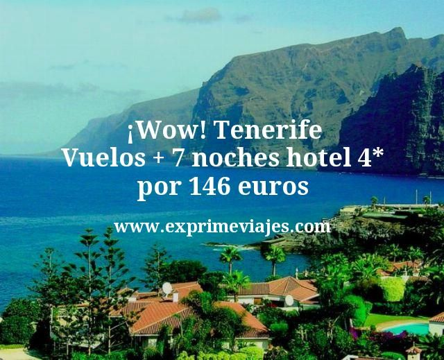 ¡Wow! Tenerife: Vuelos + 7 noches hotel 4* por 146euros