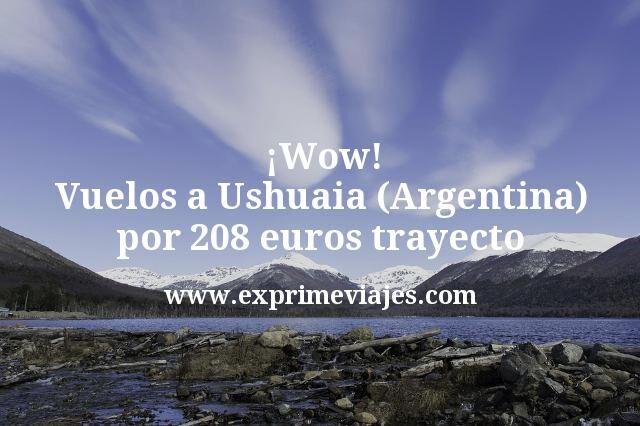 Wow Vuelos a Ushuaia Argentina por 208 euros trayecto