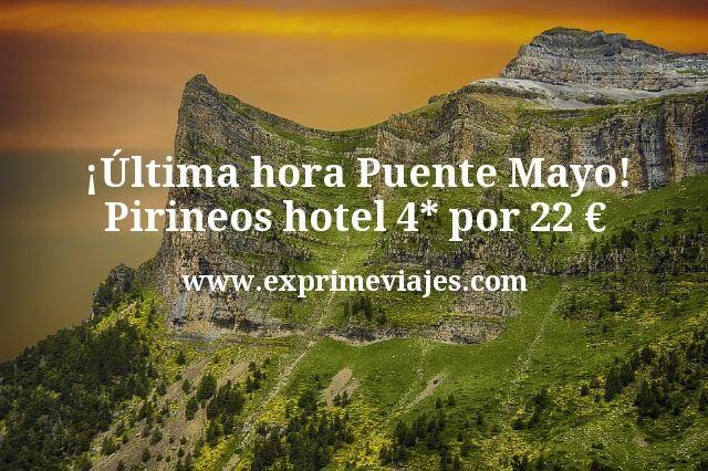 ultima hora Puente Mayo Pirineos hotel 4 estrellas por 22 euros