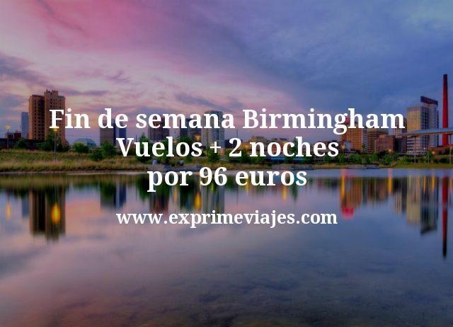 Fin de semana Birmingham Vuelos mas 2 noches por 96 euros