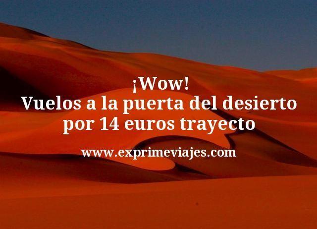 Wow Vuelos a la puerta del desierto por 14 euros trayecto