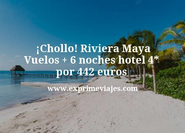 Chollo Riviera Maya Vuelos mas 6 noches hotel 4 estrellas por 442 euros
