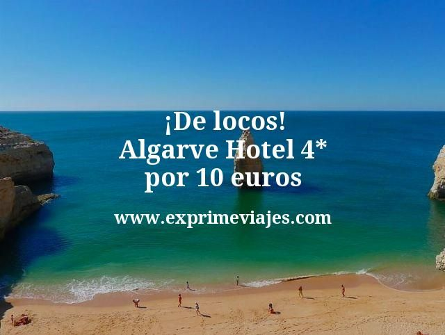 De locos Algarve Hotel 4 estrellas por 10 euros
