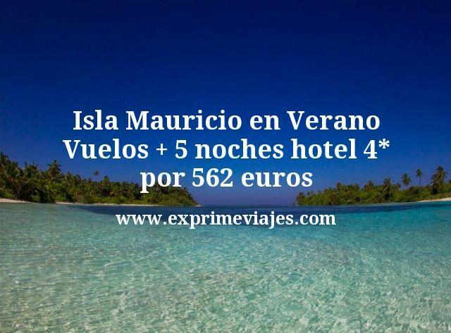 Isla Mauricio en Verano Vuelos mas 5 noches hotel 4 estrellas por 562 euros