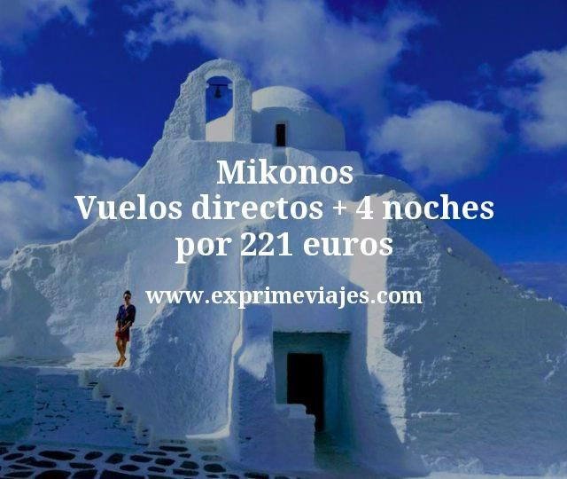 Mikonos: Vuelos directos + 4 noches por 221euros