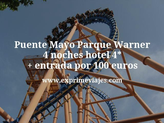 Puente Mayo Parque Warner: 4 noches hotel 4* + entrada por 100euros