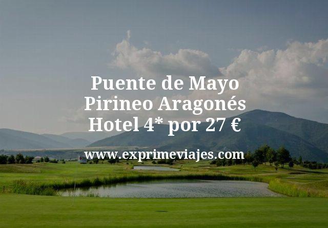 Puente de Mayo Pirineo Aragones Hotel 4 estrellas por 27 euros