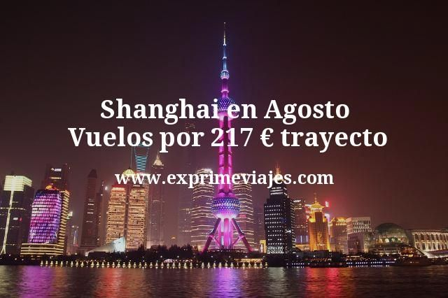 Shanghai en Agosto Vuelos por 217 euros trayecto