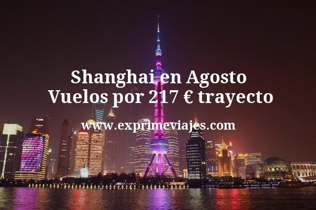 Shanghai en Agosto: Vuelos por 217euros trayecto