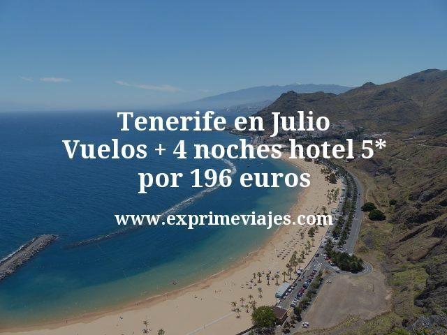 Tenerife en Julio Vuelos mas 4 noches hotel 5 estrellas por 196 euros