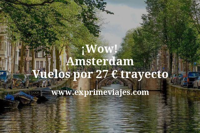 ¡Wow! Amsterdam: Vuelos por 27euros trayecto