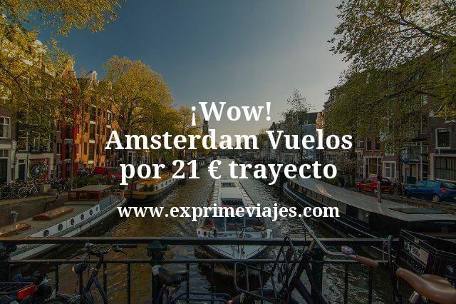 ¡Wow! Amsterdam: Vuelos por 21euros trayecto