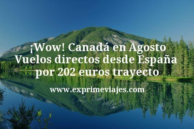 Wow Canada en Agosto Vuelos directos desde Espana por 202 euros trayecto