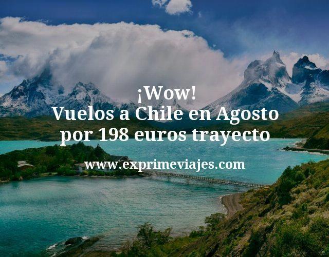 Wow Vuelos a Chile en Agosto por 198 euros trayecto