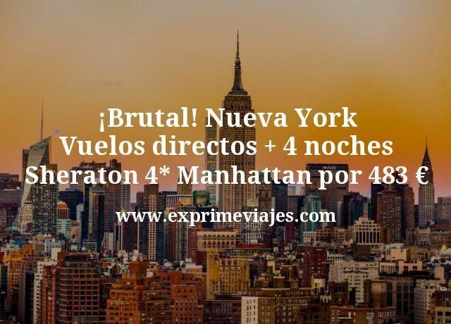 Brutal Nueva York Vuelos directos mas 4 noches Sheraton 4 estrellas Manhattan por 483 euros