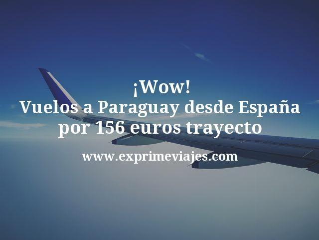 ¡Wow! Vuelos a Paraguay desde España por 156euros trayecto