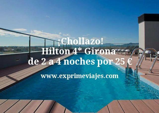 ¡Chollazo! Hilton 4* Girona de 2 a 4 noches por 25€ p.p/noche