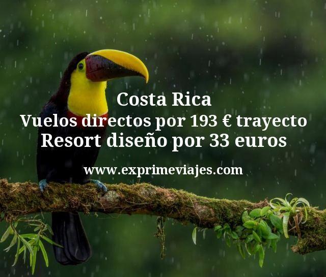 Costa Rica: Vuelos directos por 193€ trayecto; Resort diseño por 33euros