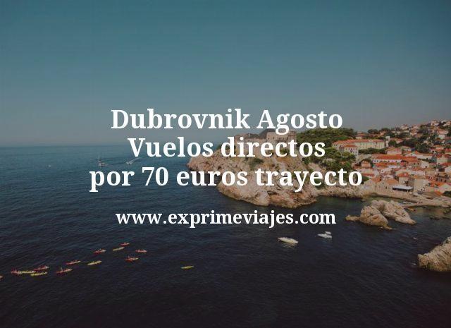 Dubrovnik Agosto: Vuelos directos por 70euros trayecto
