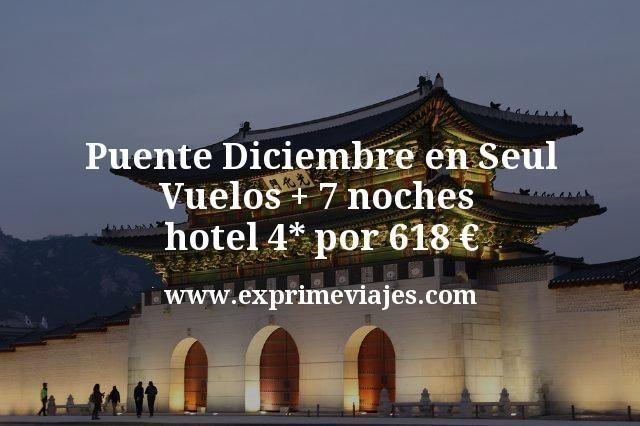 Puente Diciembre en Seul: Vuelos + 7 noches hotel 4* por 618€